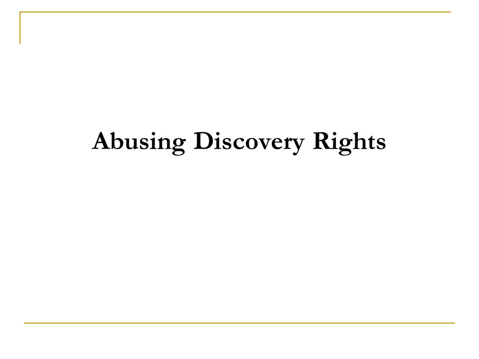 Abusing Discovery Rights