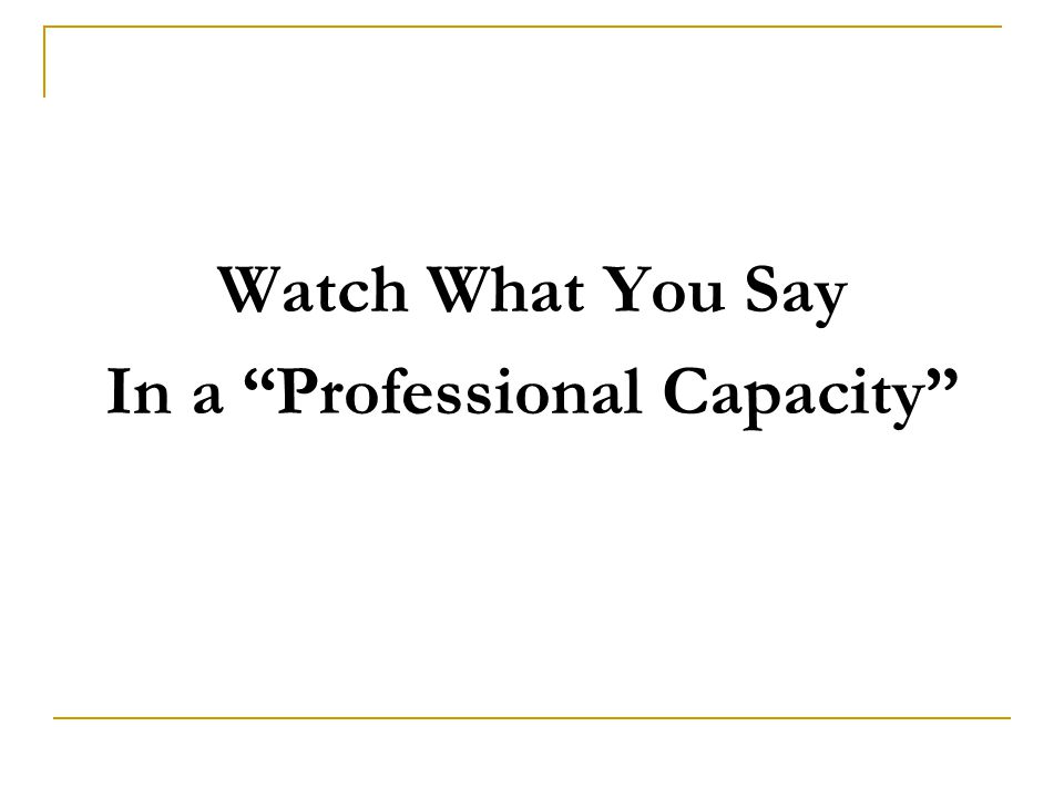 "Watch What You Say In a ""Professional Capacity"""