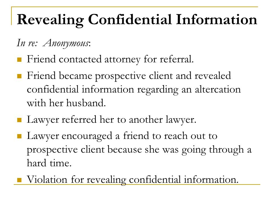 Revealing Confidential Information In re: Anonymous: Friend contacted attorney for referral.
