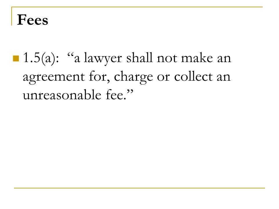 1.5(a): a lawyer shall not make an agreement for, charge or collect an unreasonable fee.