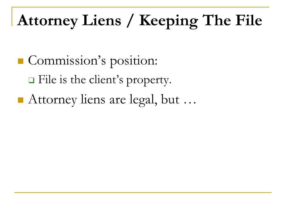 Attorney Liens / Keeping The File Commission's position:  File is the client's property. Attorney liens are legal, but …