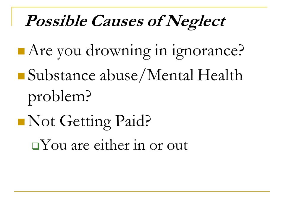 Possible Causes of Neglect Are you drowning in ignorance.