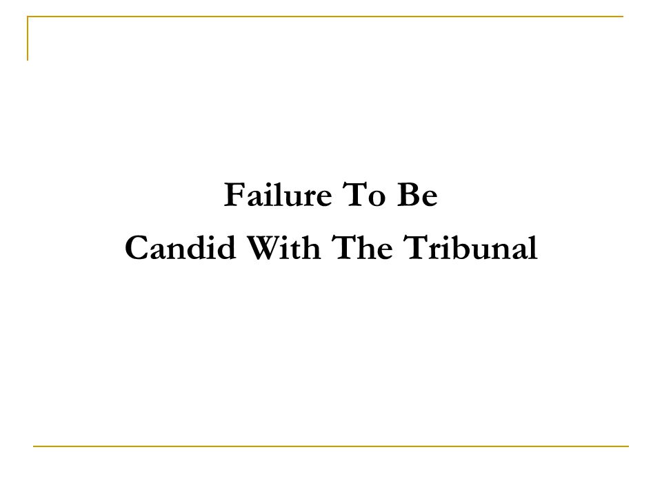 Failure To Be Candid With The Tribunal