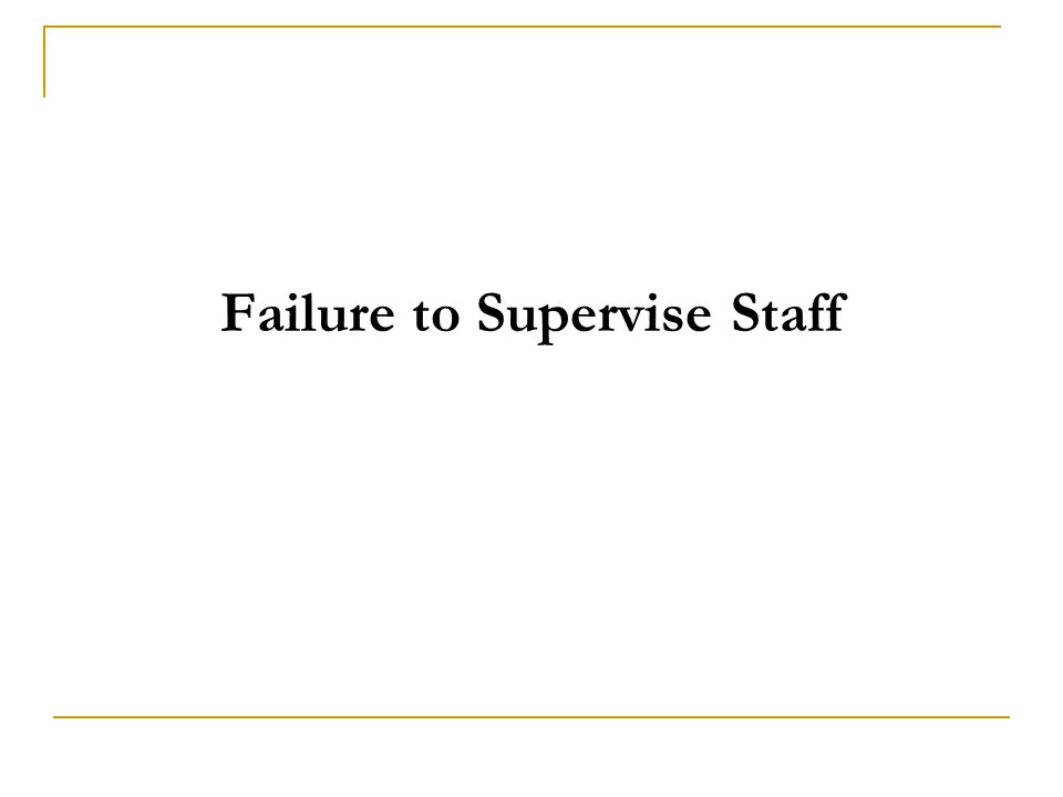 Failure to Supervise Staff