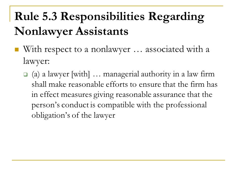 Rule 5.3 Responsibilities Regarding Nonlawyer Assistants With respect to a nonlawyer … associated with a lawyer:  (a) a lawyer [with] … managerial au
