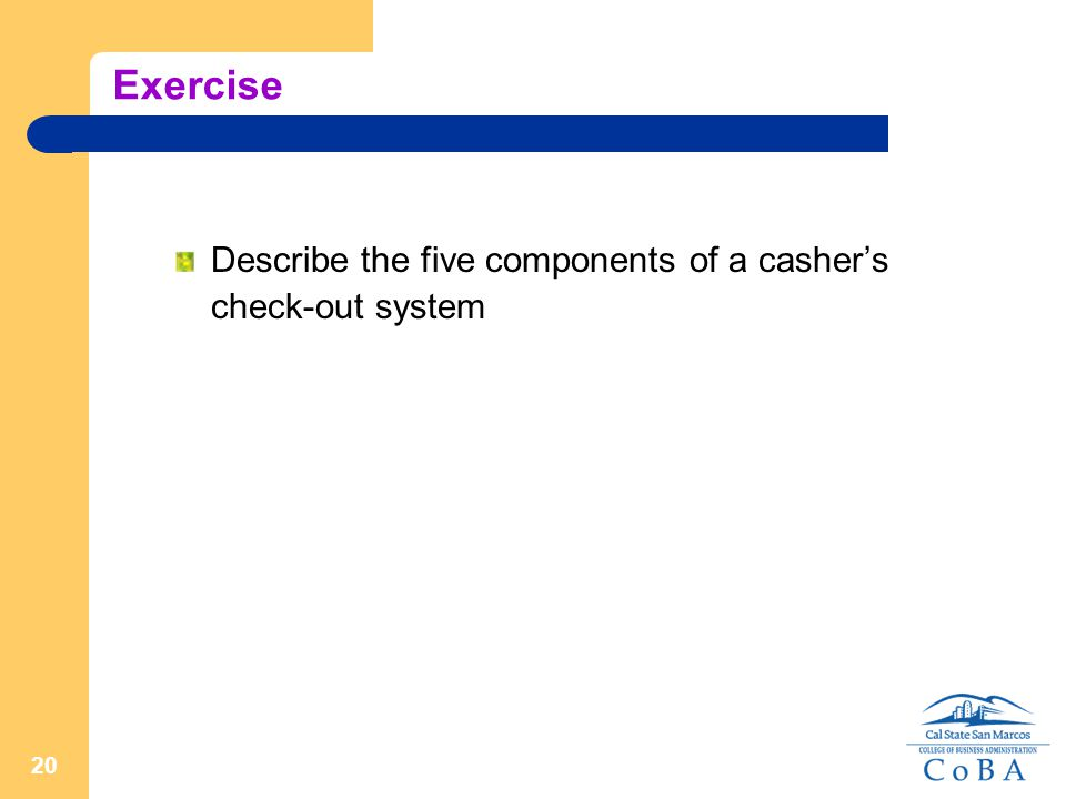 20 Exercise Describe the five components of a casher's check-out system