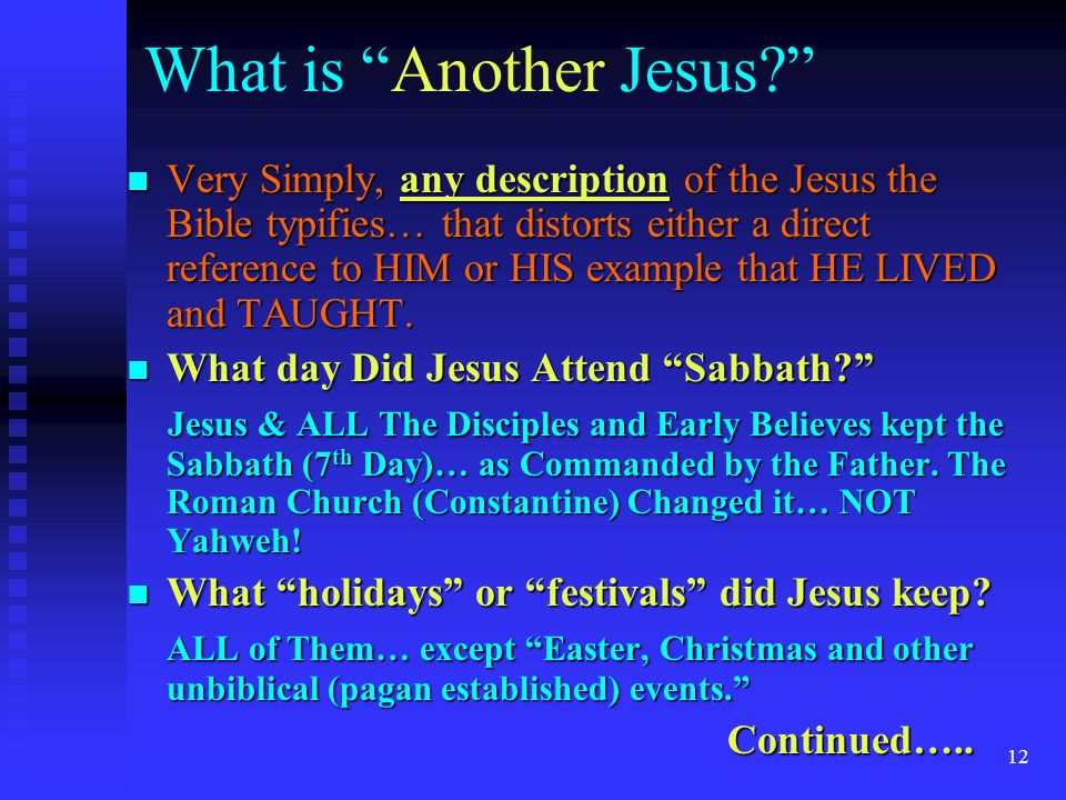 """12 What is """"Another Jesus?"""" Very Simply, any description of the Jesus the Bible typifies… that distorts either a direct reference to HIM or HIS exampl"""