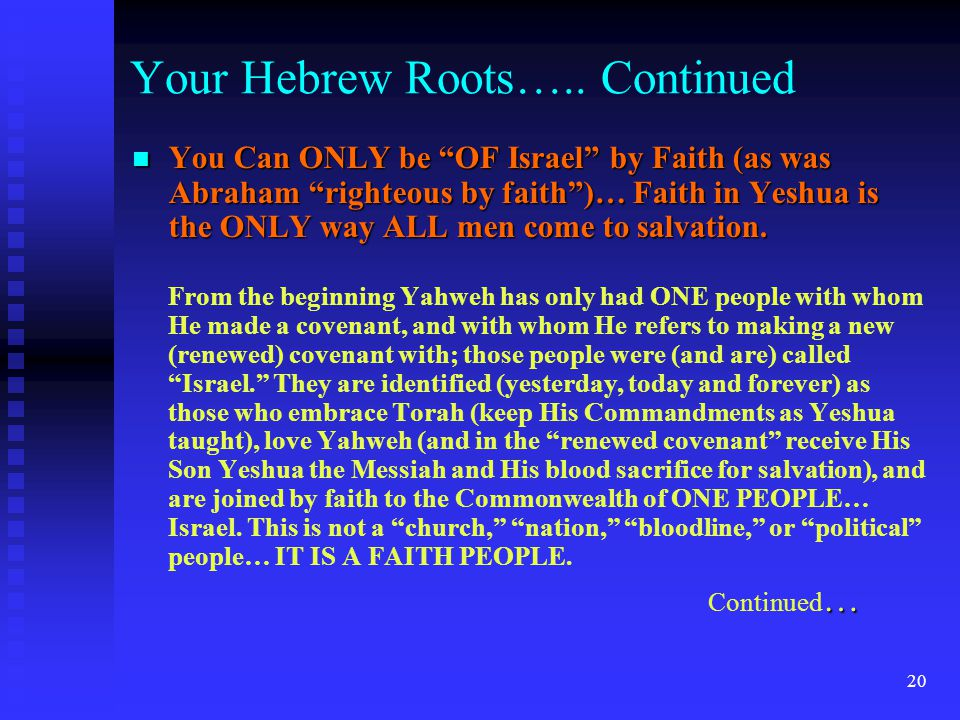 """20 You Can ONLY be """"OF Israel"""" by Faith (as was Abraham """"righteous by faith"""")… Faith in Yeshua is the ONLY way ALL men come to salvation. You Can ONLY"""