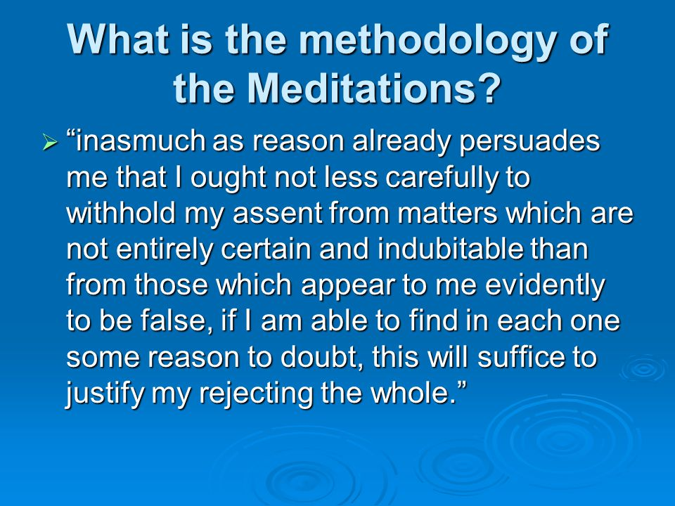 What is the methodology of the Meditations.