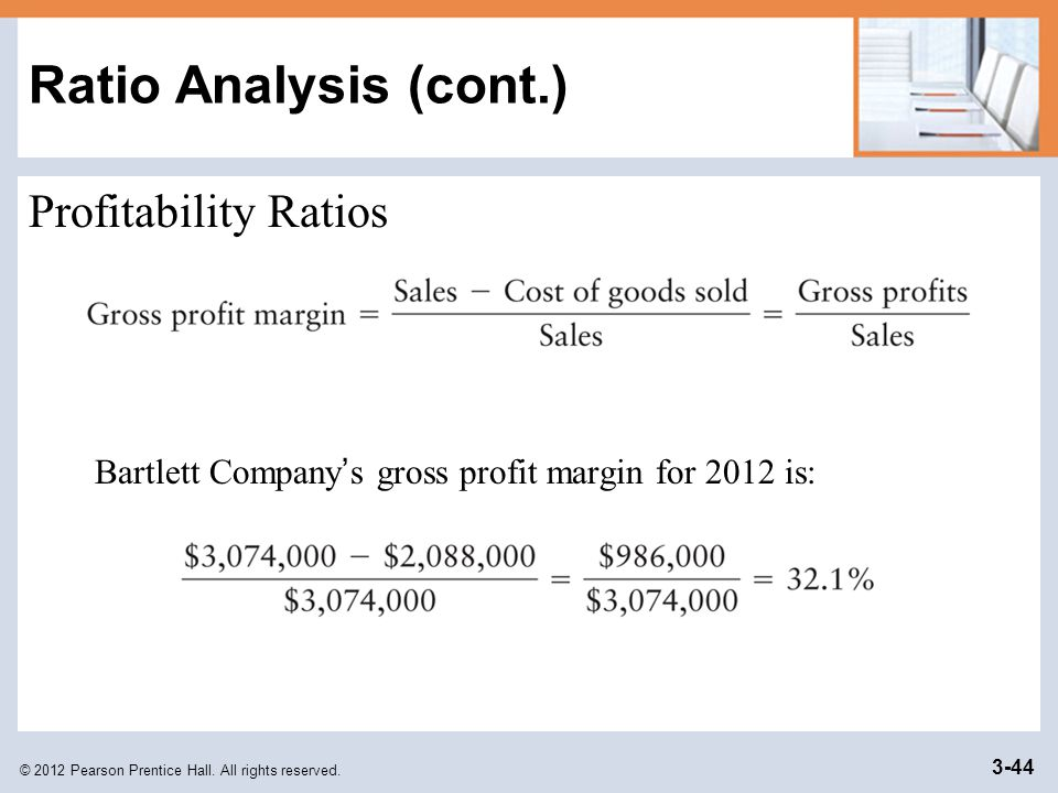 © 2012 Pearson Prentice Hall. All rights reserved. 3-44 Ratio Analysis (cont.) Profitability Ratios Bartlett Company ' s gross profit margin for 2012