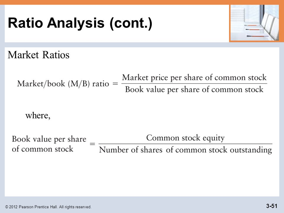 © 2012 Pearson Prentice Hall. All rights reserved. 3-51 Ratio Analysis (cont.) Market Ratios where,