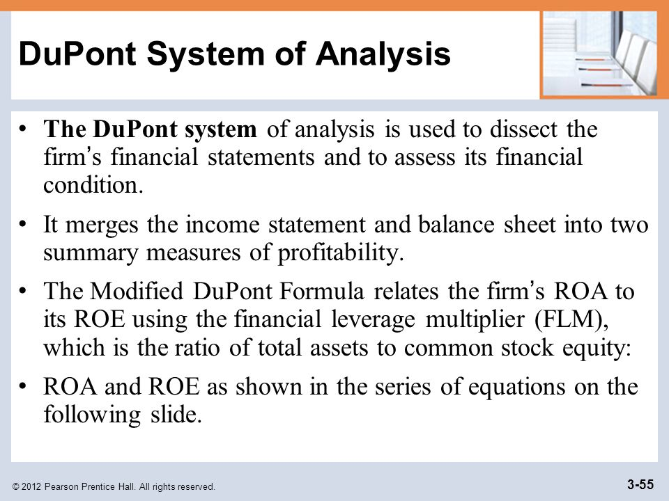 © 2012 Pearson Prentice Hall. All rights reserved. 3-55 DuPont System of Analysis The DuPont system of analysis is used to dissect the firm ' s financ