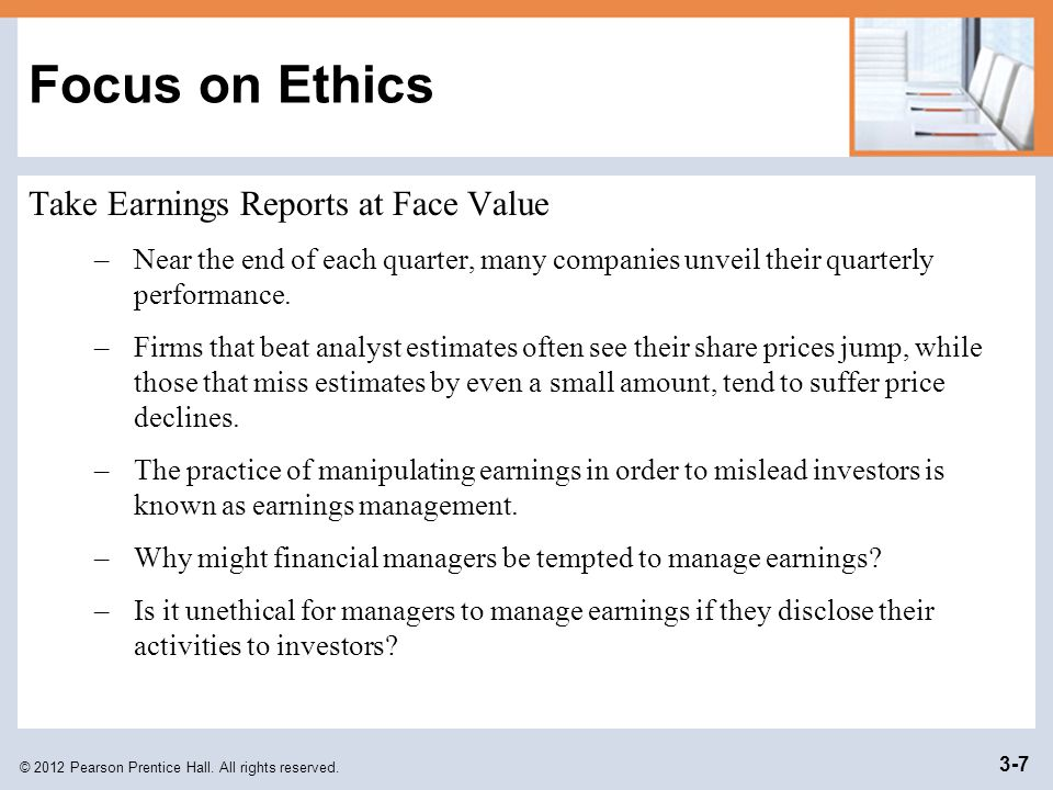 © 2012 Pearson Prentice Hall. All rights reserved. 3-7 Focus on Ethics Take Earnings Reports at Face Value –Near the end of each quarter, many compani