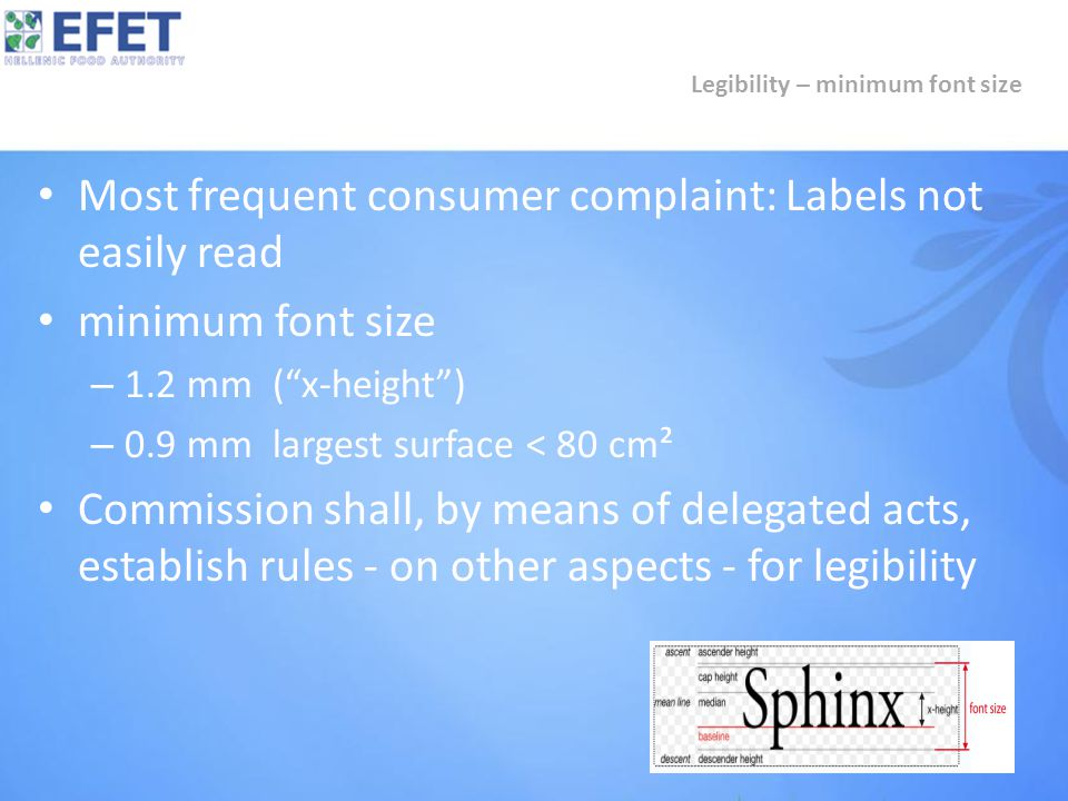 """Most frequent consumer complaint: Labels not easily read minimum font size – 1.2 mm (""""x-height"""") – 0.9 mm largest surface < 80 cm² Commission shall, b"""