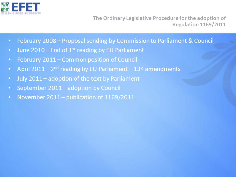 February 2008 – Proposal sending by Commission to Parliament & Council June 2010 – End of 1 st reading by EU Parliament February 2011 – Common positio