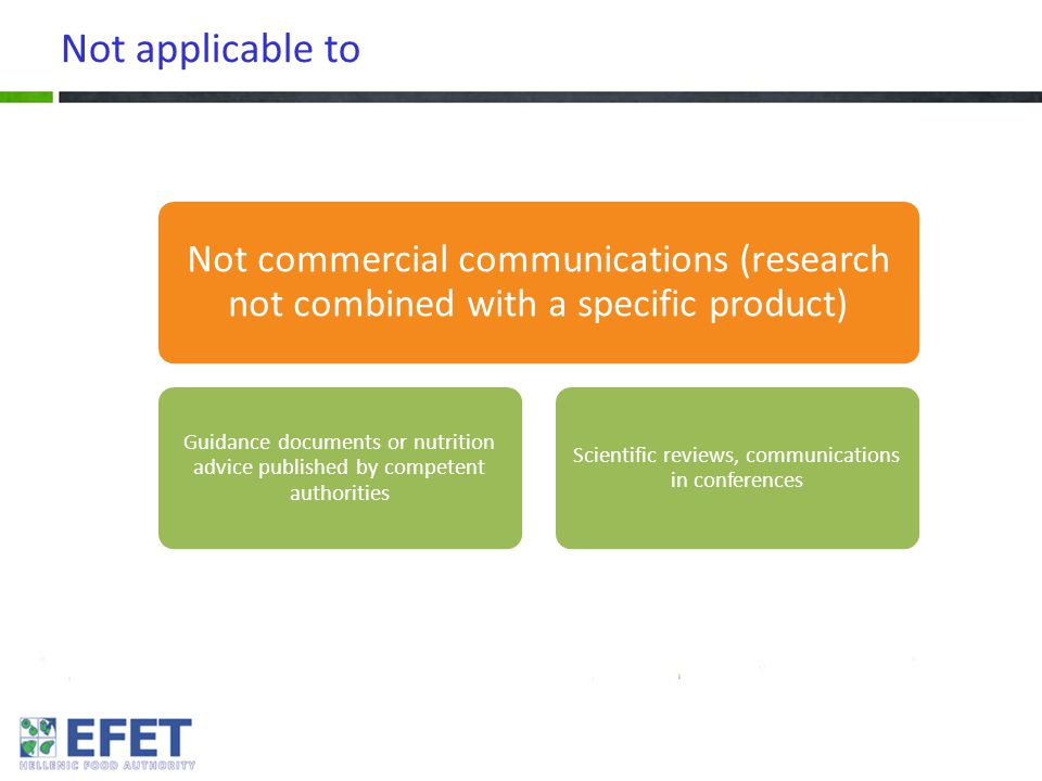 Not applicable to Not commercial communications (research not combined with a specific product) Guidance documents or nutrition advice published by competent authorities Scientific reviews, communications in conferences