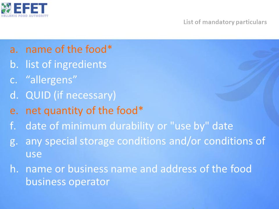 """a.name of the food* b.list of ingredients c.""""allergens"""" d.QUID (if necessary) e.net quantity of the food* f.date of minimum durability or"""
