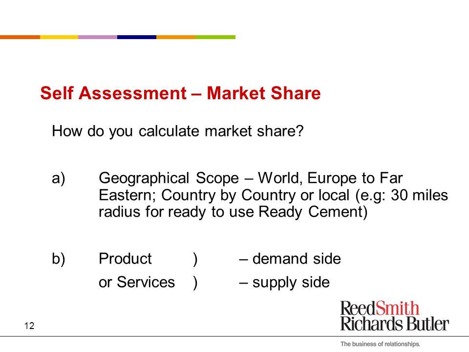 12 Self Assessment – Market Share How do you calculate market share.