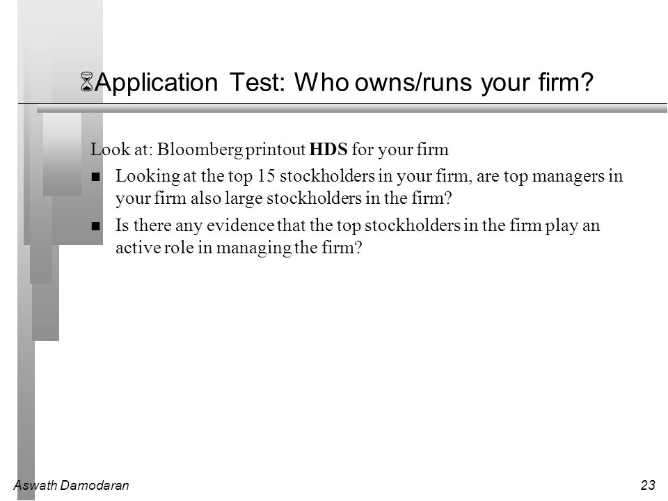 Aswath Damodaran23  Application Test: Who owns/runs your firm.