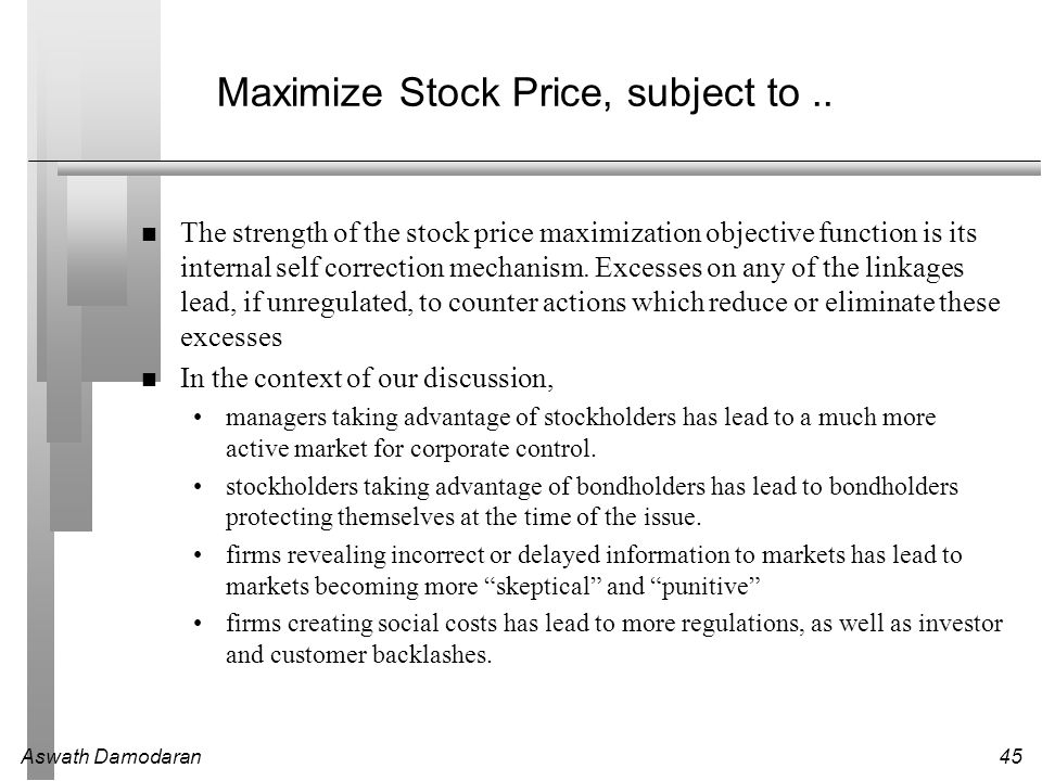 Aswath Damodaran45 Maximize Stock Price, subject to..