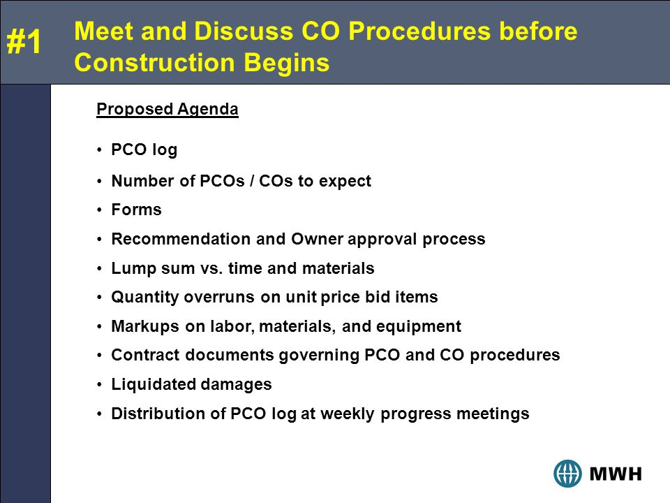 Meet and Discuss CO Procedures before Construction Begins Proposed Agenda PCO log Number of PCOs / COs to expect Forms Recommendation and Owner approval process Lump sum vs.