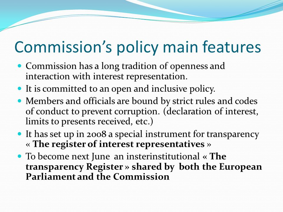 Commission's policy main features Commission has a long tradition of openness and interaction with interest representation.