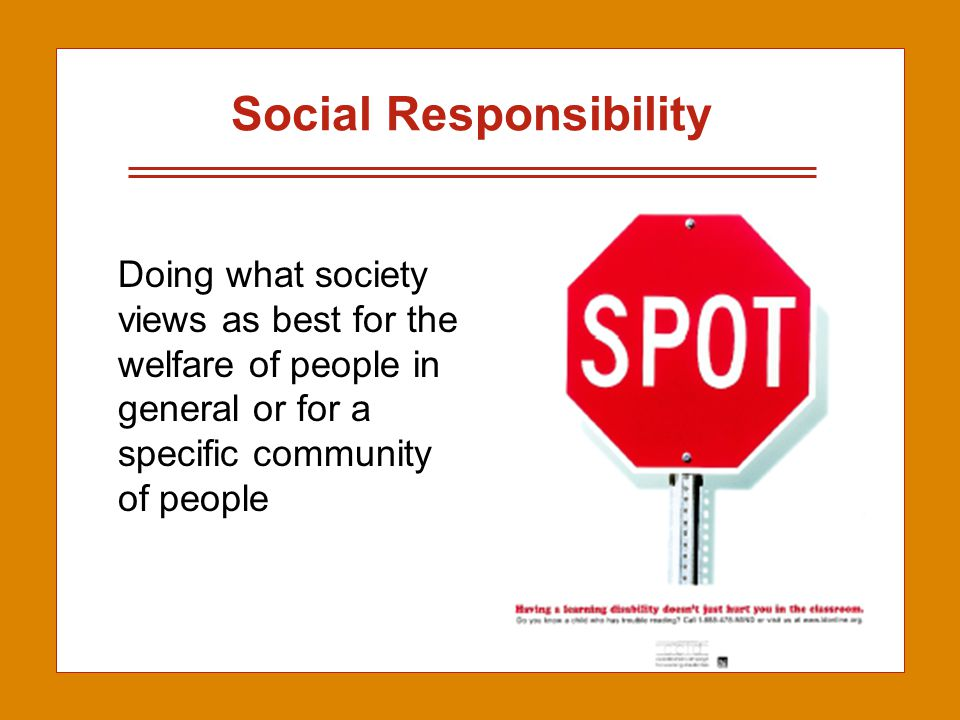 2-15 Social Responsibility Doing what society views as best for the welfare of people in general or for a specific community of people
