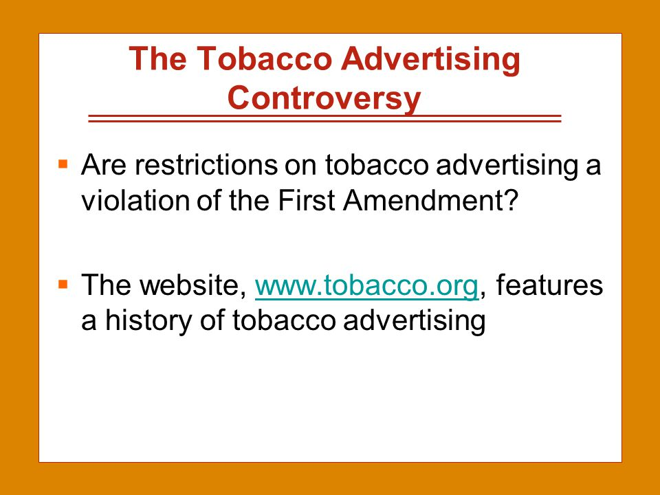 2-19 The Tobacco Advertising Controversy  Are restrictions on tobacco advertising a violation of the First Amendment?  The website, www.tobacco.org,