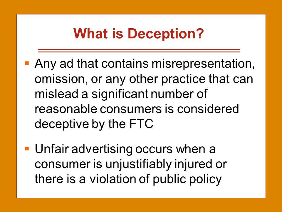 2-24 What is Deception?  Any ad that contains misrepresentation, omission, or any other practice that can mislead a significant number of reasonable