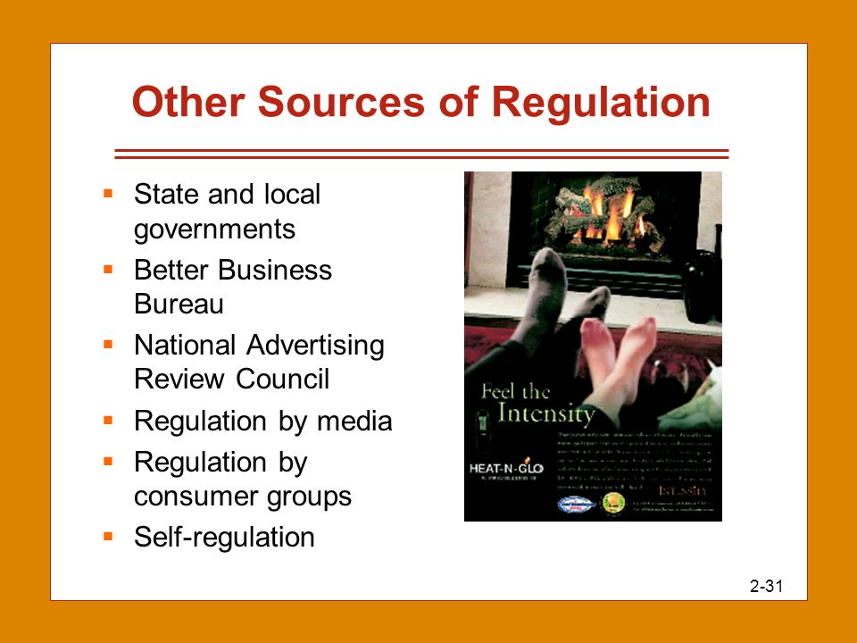 2-31 Other Sources of Regulation  State and local governments  Better Business Bureau  National Advertising Review Council  Regulation by media 