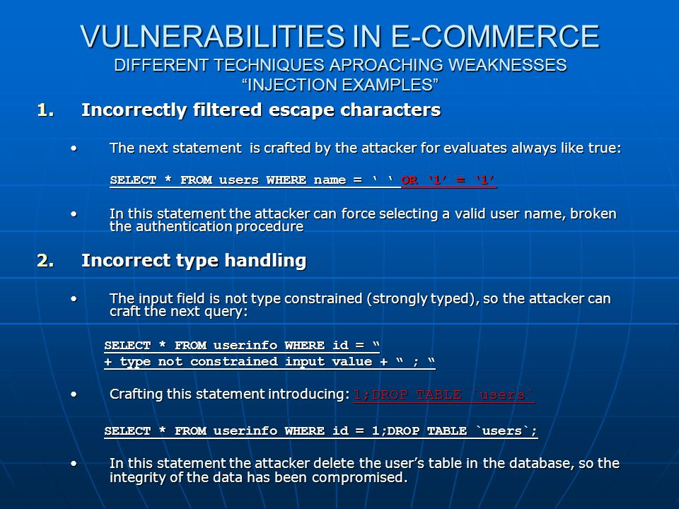 "VULNERABILITIES IN E-COMMERCE DIFFERENT TECHNIQUES APROACHING WEAKNESSES ""INJECTION EXAMPLES"" 1.Incorrectly filtered escape characters The next statem"