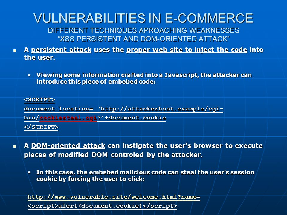 "VULNERABILITIES IN E-COMMERCE DIFFERENT TECHNIQUES APROACHING WEAKNESSES ""XSS PERSISTENT AND DOM-ORIENTED ATTACK"" A persistent attack uses the proper"