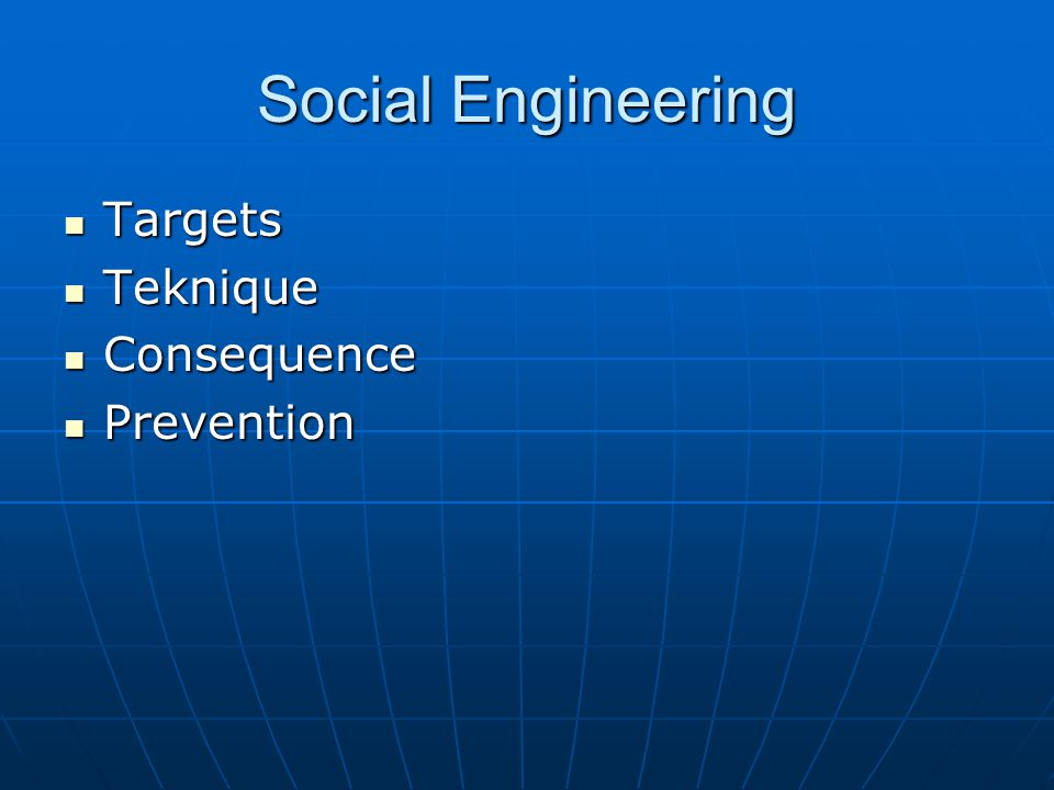 Social Engineering Targets Targets Teknique Teknique Consequence Consequence Prevention Prevention
