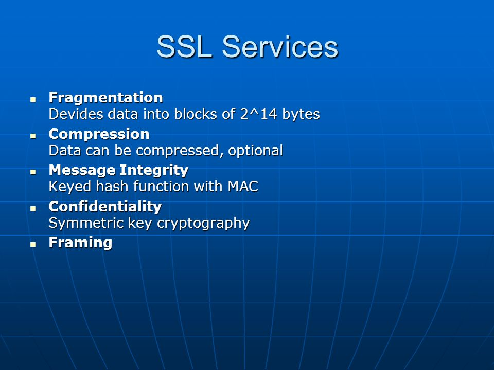 SSL Services Fragmentation Devides data into blocks of 2^14 bytes Fragmentation Devides data into blocks of 2^14 bytes Compression Data can be compres