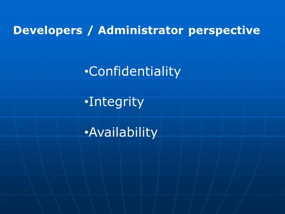 Developers / Administrator perspective Confidentiality Integrity Availability
