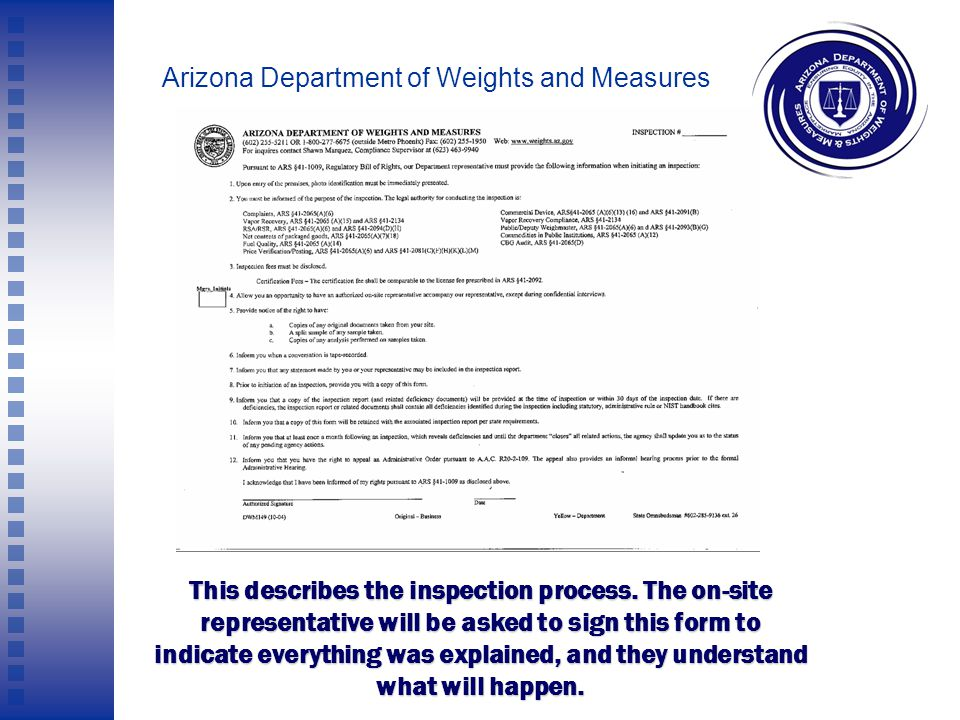 Arizona Department of Weights and Measures Getting Started First, the Investigator presents his or her documents and goes over the Regulatory Bill of Rights.