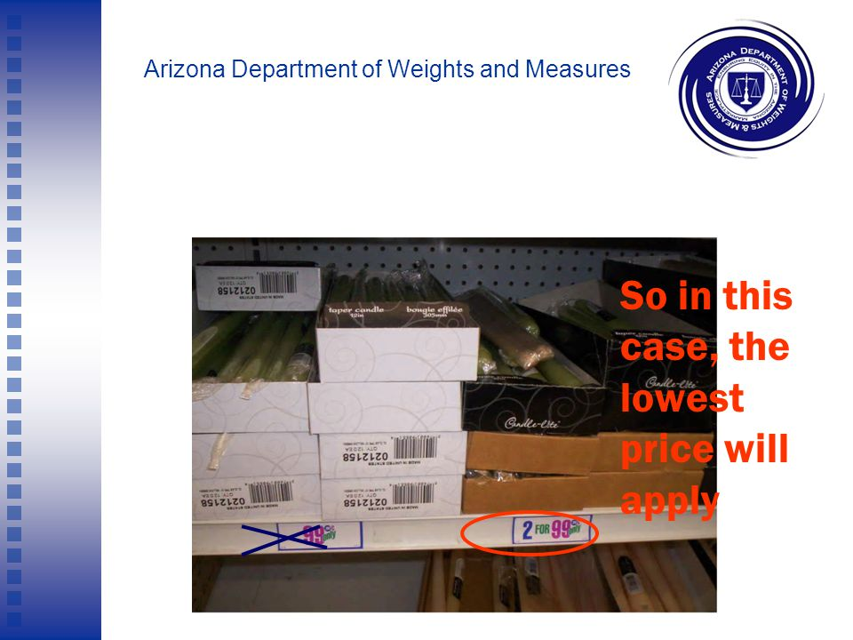 "Arizona Department of Weights and Measures A.R.S. § 41-2081 (C) ""A person shall not misrepresent the price of any commodity or service sold or offered"