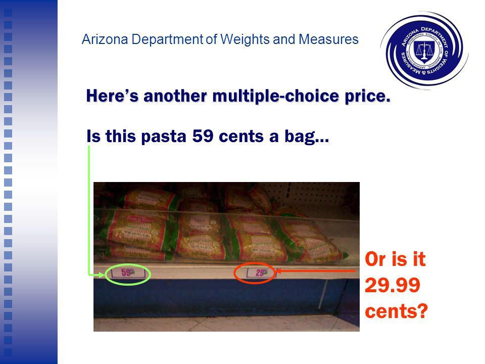 Arizona Department of Weights and Measures So in this case, the lowest price will apply