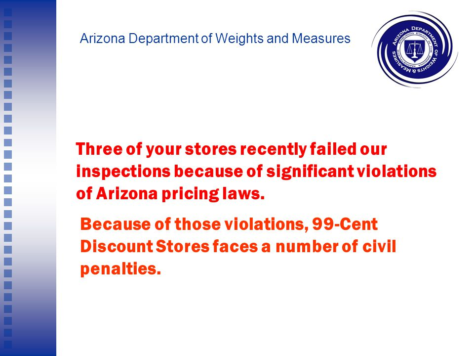 Arizona Department of Weights and Measures These photos were taken at some 99-cent stores in the Phoenix Metro Area.