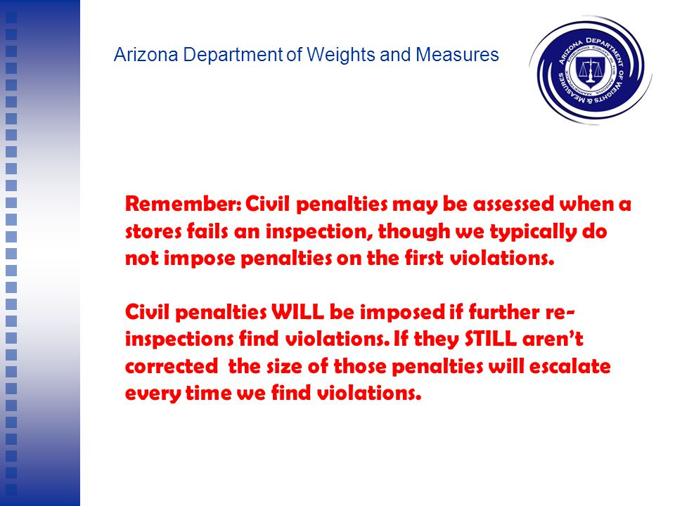 Arizona Department of Weights and Measures Three of your stores recently failed our inspections because of significant violations of Arizona pricing l