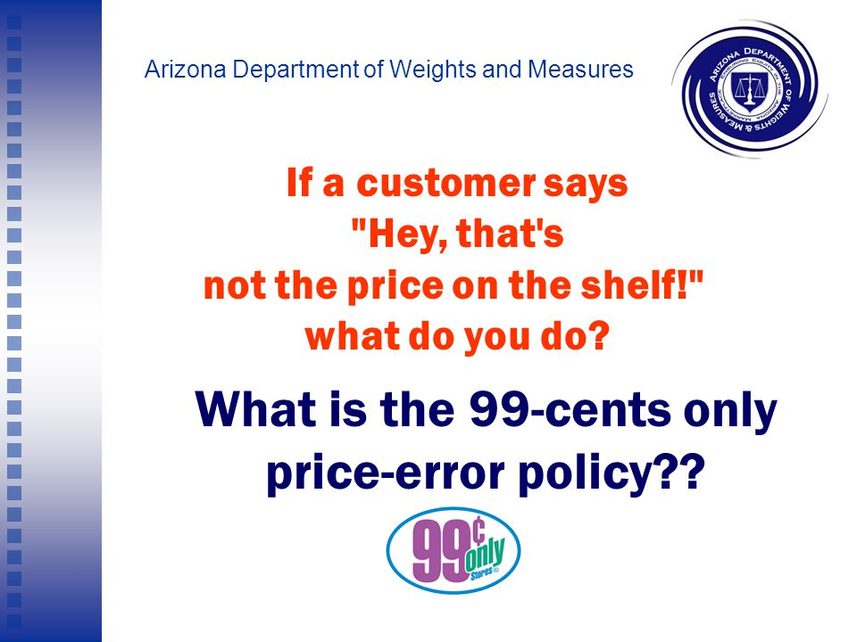 Arizona Department of Weights and Measures But as they say in those late-night infomercials… WAIT.