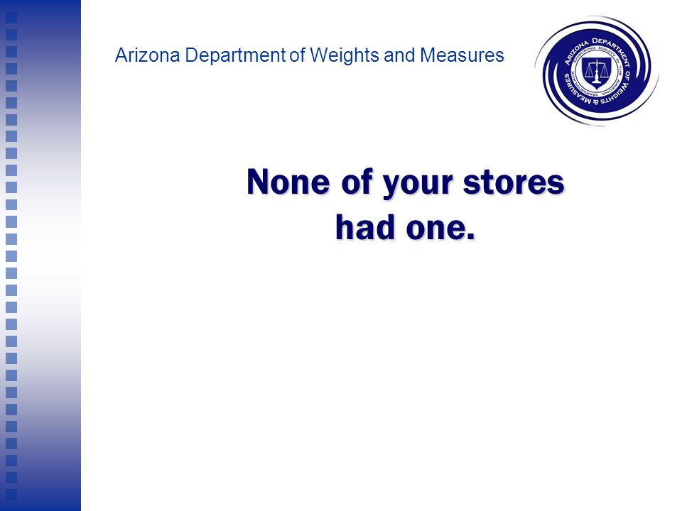 Arizona Department of Weights and Measures If a customer says