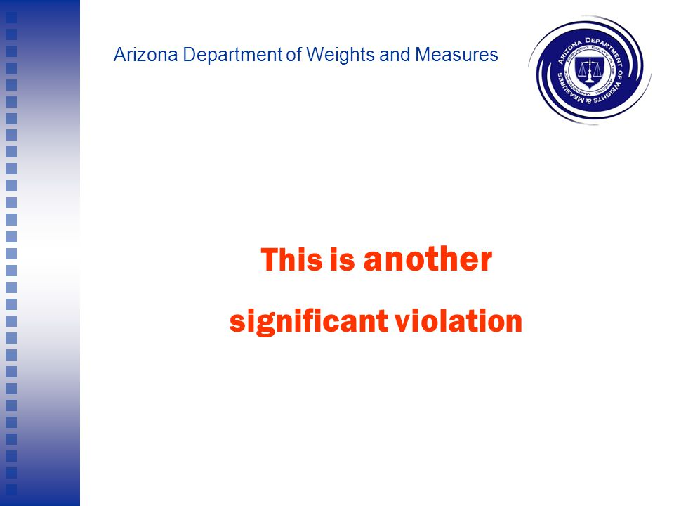 Arizona Department of Weights and Measures None of your stores had one.
