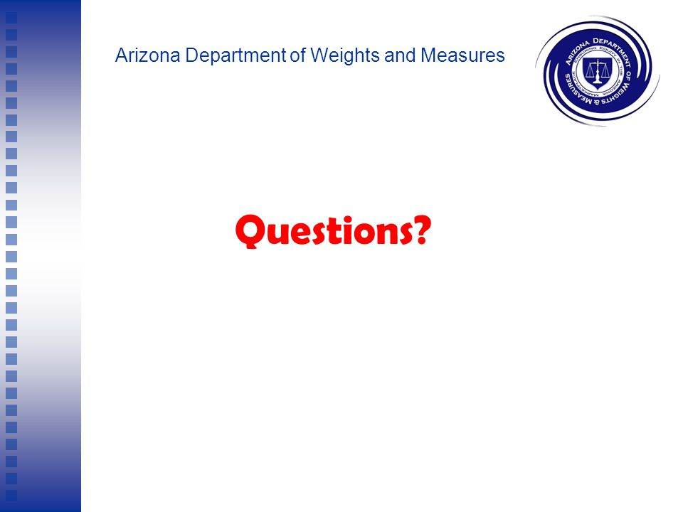 Arizona Department of Weights and Measures IT'S NOT JUST THE LAW, IT'S GOOD CUSTOMER SERVICE.