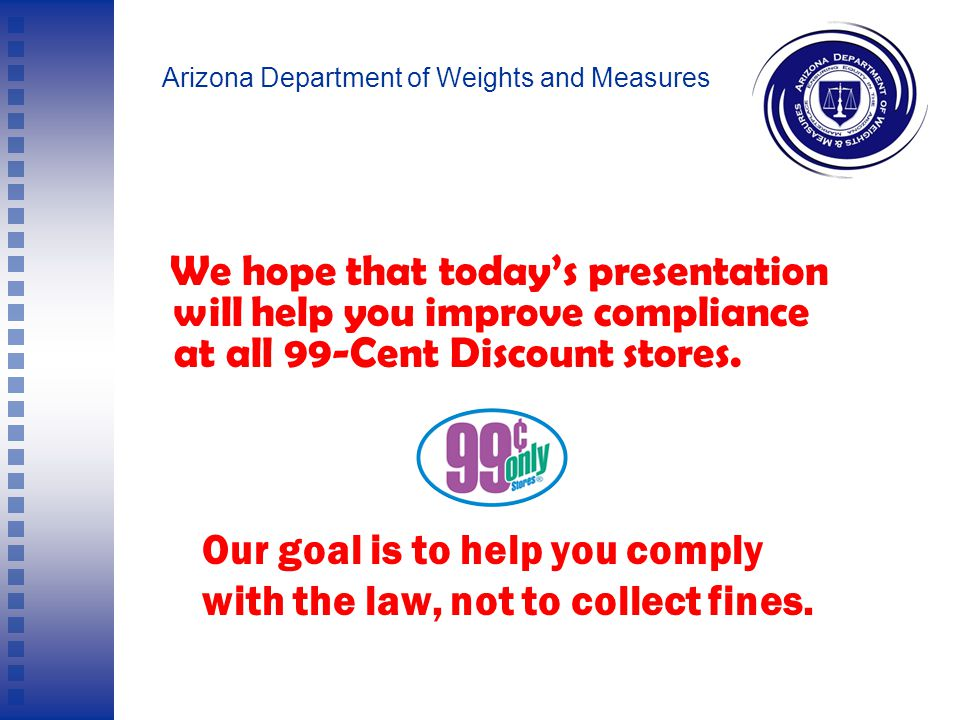 Arizona Department of Weights and Measures Keep in mind that these inspections were triggered by complaints from your customers.