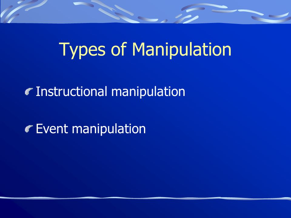 Types of Manipulation Instructional manipulation Event manipulation