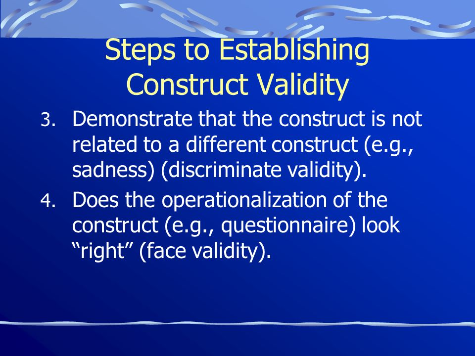 Steps to Establishing Construct Validity 3.
