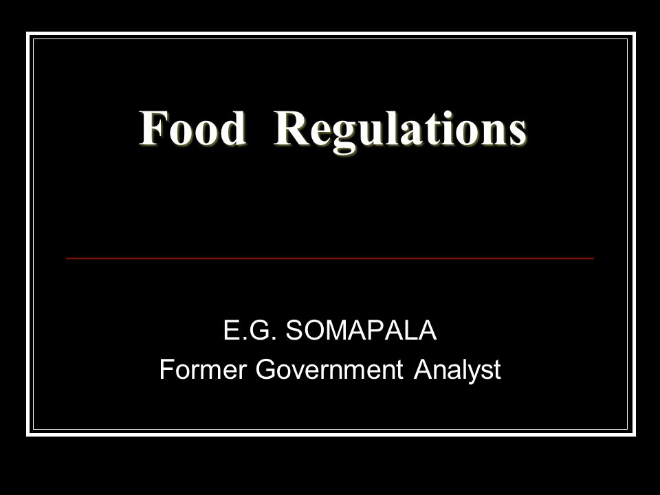 Food Regulations E.G. SOMAPALA Former Government Analyst