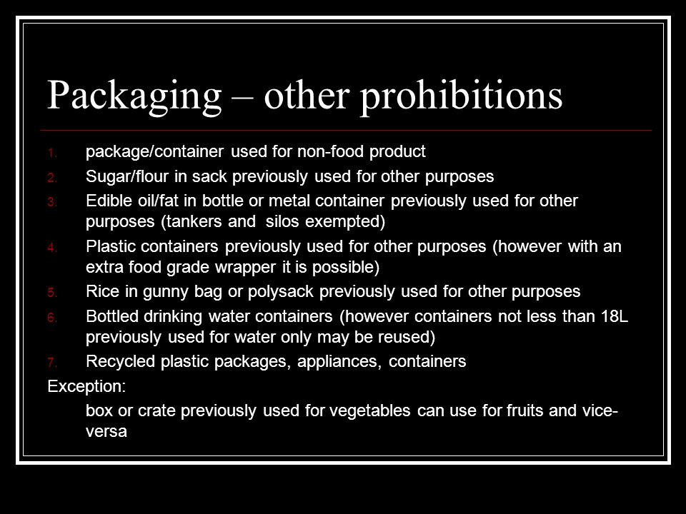 Packaging – other prohibitions 1. package/container used for non-food product 2.