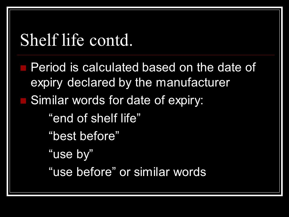 Shelf life contd.